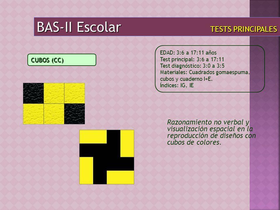 BAS-II Escolar TESTS PRINCIPALES Razonamiento no verbal y visualización espacial en la reproducción de diseños con cubos de colores. EDAD: 3:6 a 17:11