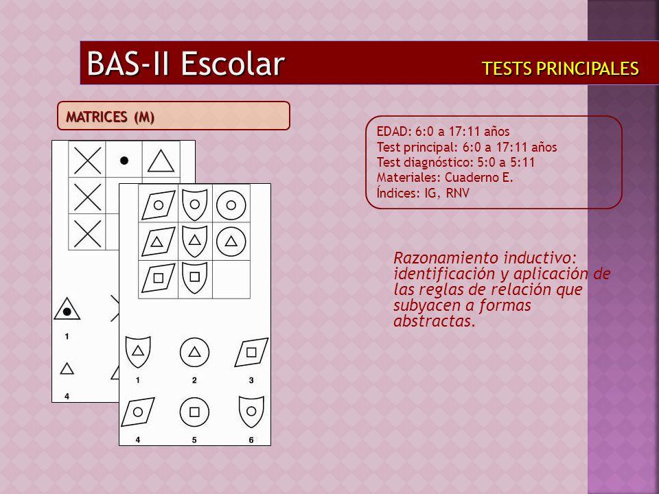 Razonamiento inductivo: identificación y aplicación de las reglas de relación que subyacen a formas abstractas. BAS-II Escolar TESTS PRINCIPALES EDAD: