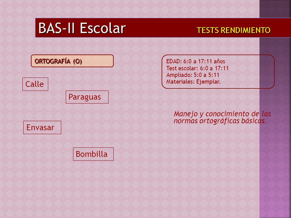 Manejo y conocimiento de las normas ortográficas básicas. BAS-II Escolar TESTS RENDIMIENTO EDAD: 6:0 a 17:11 años Test escolar: 6:0 a 17:11 Ampliado: