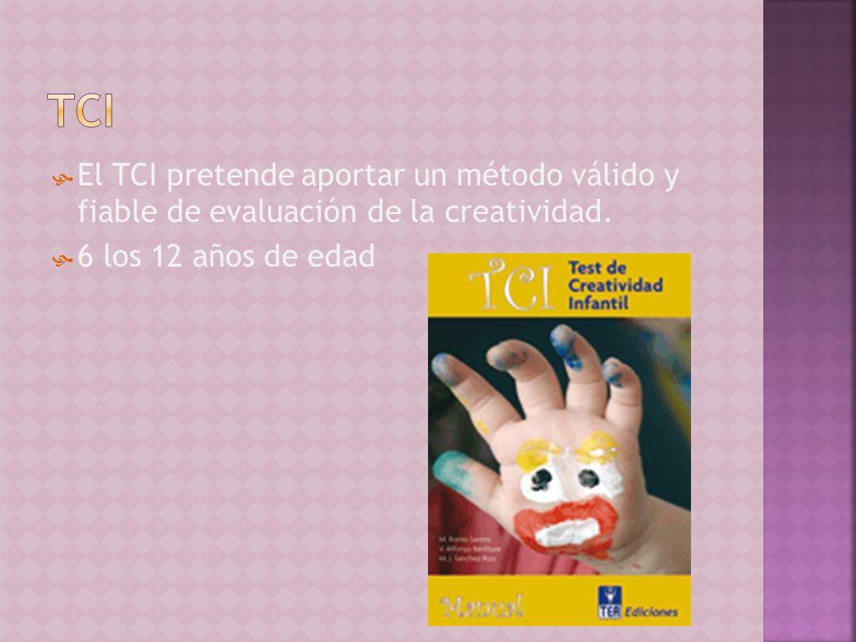 El TCI pretende aportar un método válido y fiable de evaluación de la creatividad. 6 los 12 años de edad