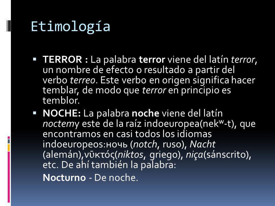 Etimología TERROR : La palabra terror viene del latín terror, un nombre de efecto o resultado a partir del verbo terreo.