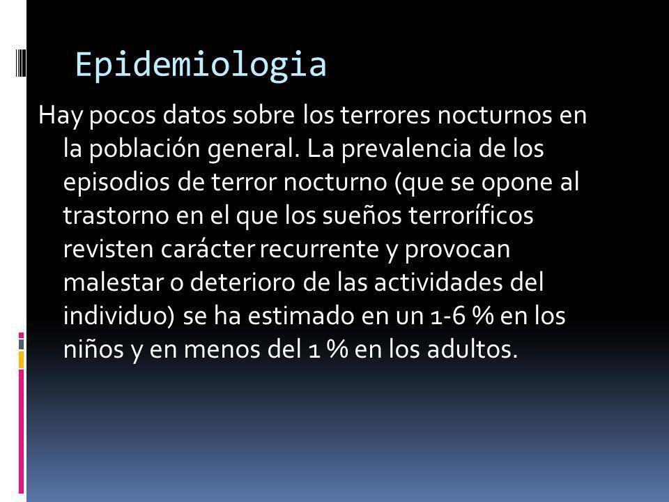 Epidemiologia Hay pocos datos sobre los terrores nocturnos en la población general.
