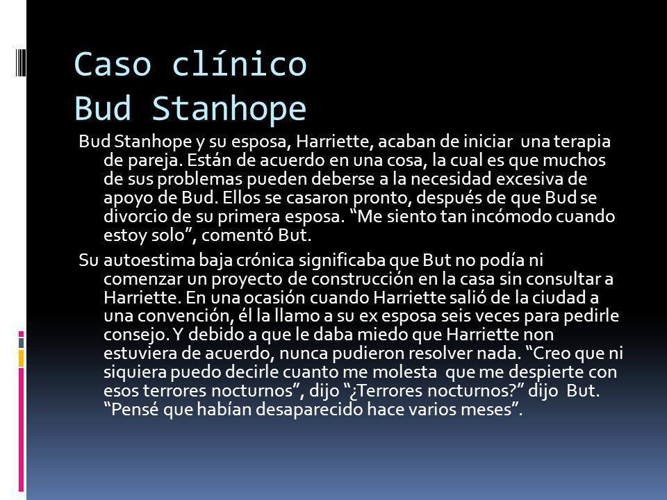 Caso clínico Bud Stanhope Bud Stanhope y su esposa, Harriette, acaban de iniciar una terapia de pareja.