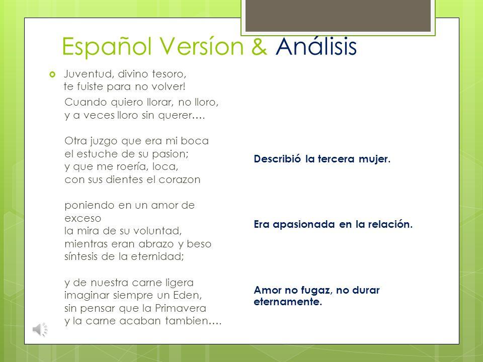 Español Versíon & Análisis Juventud, divino tesoro, ya te vas para no volver….! Cuando quiero llorar, no lloro, y a veces lloro sin querer…. La otra f