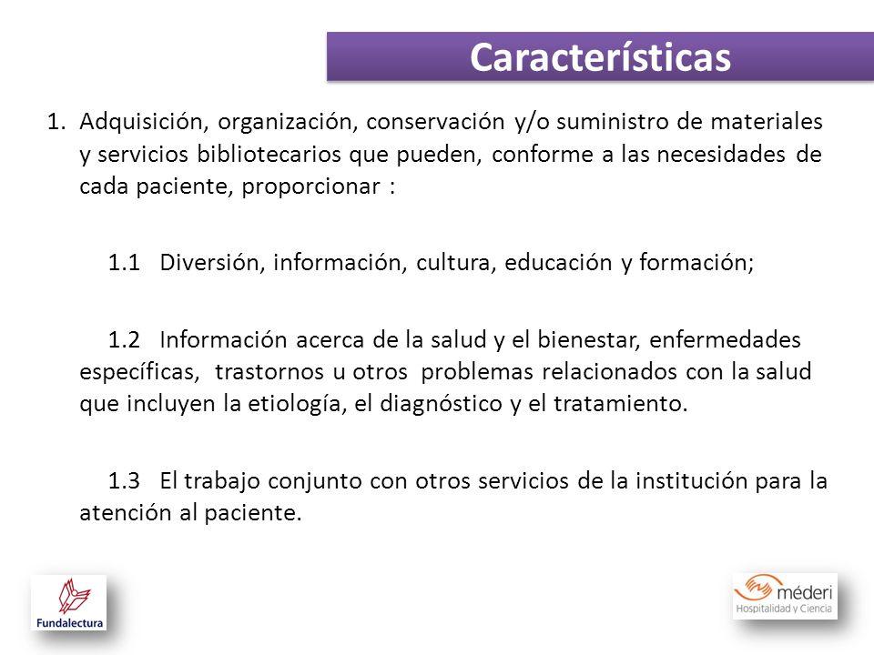 1.Adquisición, organización, conservación y/o suministro de materiales y servicios bibliotecarios que pueden, conforme a las necesidades de cada pacie
