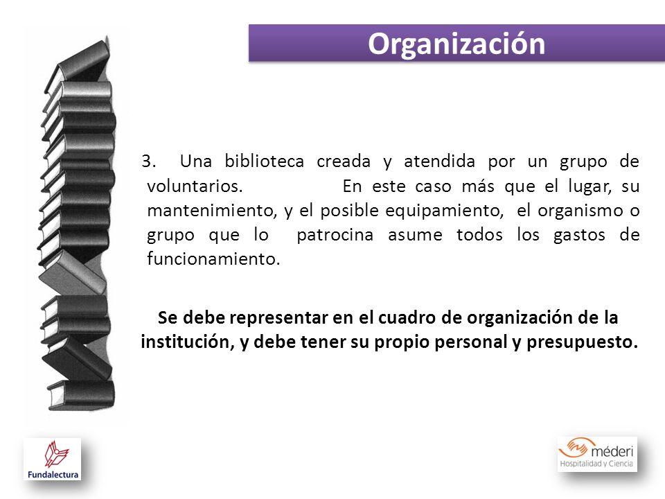 5. 3. Una biblioteca creada y atendida por un grupo de voluntarios. En este caso más que el lugar, su mantenimiento, y el posible equipamiento, el org