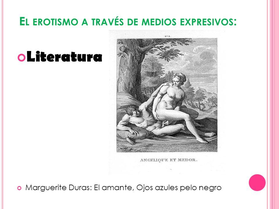 E L EROTISMO A TRAVÉS DE MEDIOS EXPRESIVOS : Literatura Marguerite Duras: El amante, Ojos azules pelo negro