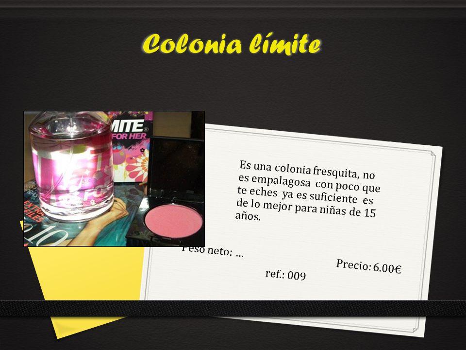 Colonia límite Peso neto: …Precio: 6.00 ref.: 009 Es una colonia fresquita, no es empalagosa con poco que te eches ya es suficiente es de lo mejor para niñas de 15 años.