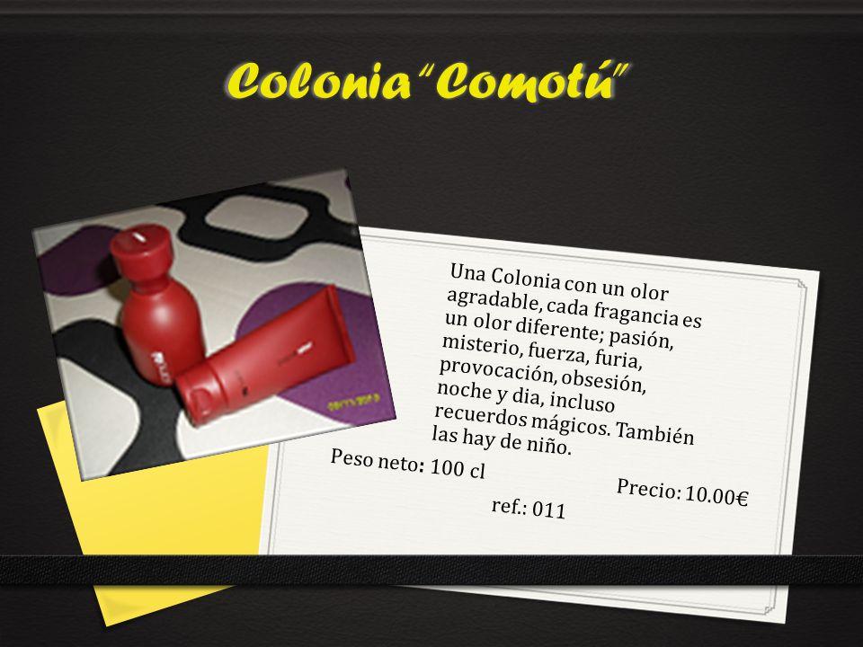 Colonia Comotú Peso neto: 100 clPrecio: 10.00 ref.: 011 Una Colonia con un olor agradable, cada fragancia es un olor diferente; pasión, misterio, fuerza, furia, provocación, obsesión, noche y dia, incluso recuerdos mágicos.
