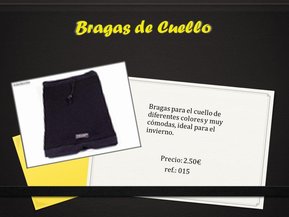 Bragas de Cuello Precio: 2.50 ref.: 015 Bragas para el cuello de diferentes colores y muy cómodas, ideal para el invierno.