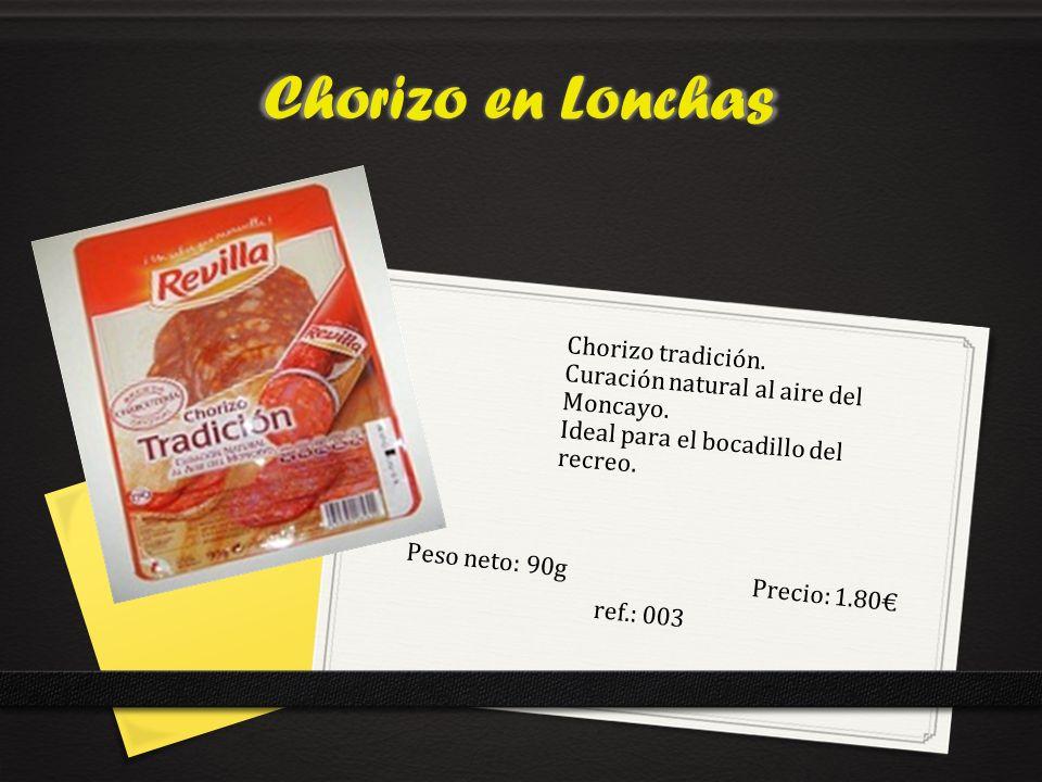 Chorizo en Lonchas Peso neto: 90gPrecio: 1.80 ref.: 003 Chorizo tradición.
