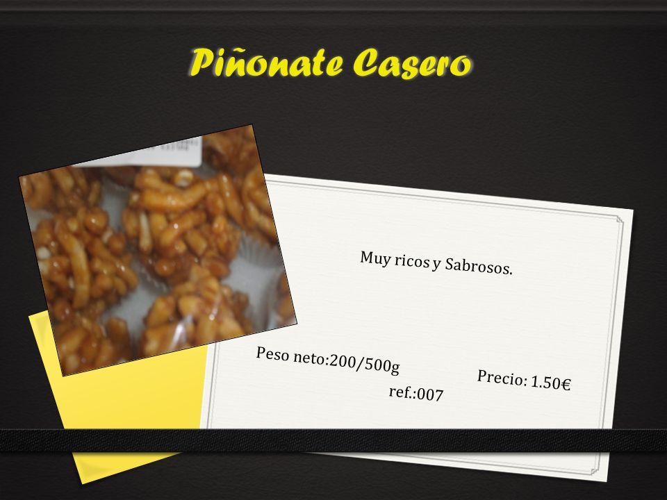 Piñonate Casero Peso neto:200/500g Precio: 1.50 ref.:007 Muy ricos y Sabrosos.