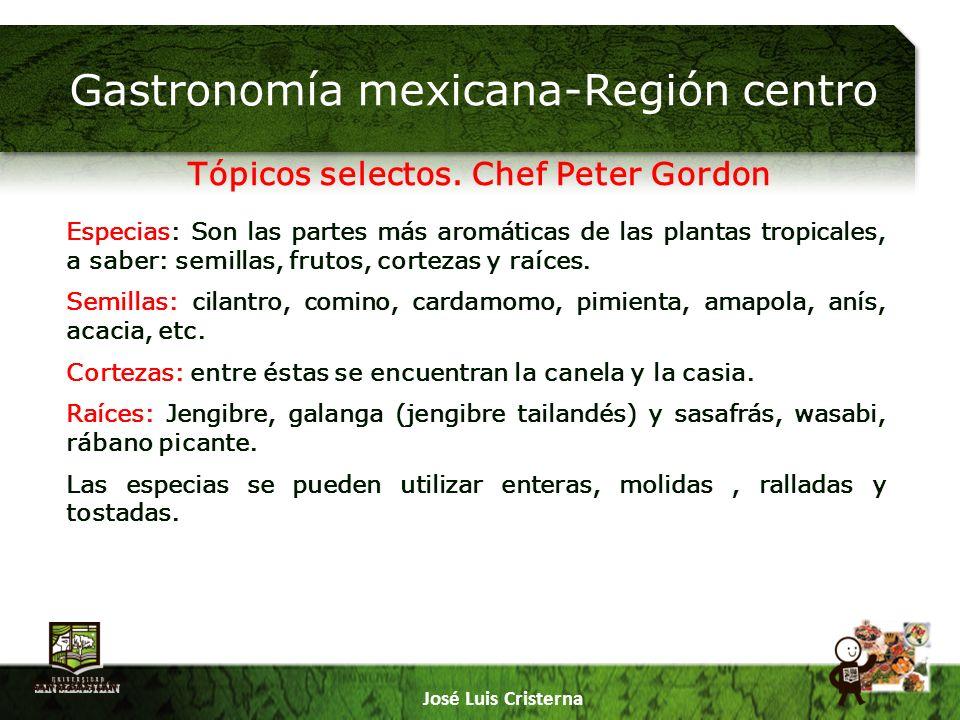 Gastronomía mexicana-Región centro José Luis Cristerna Especias: Son las partes más aromáticas de las plantas tropicales, a saber: semillas, frutos, cortezas y raíces.