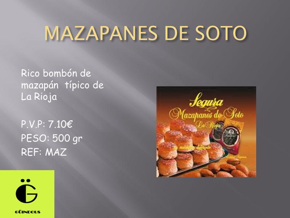 MAZAPANES DE SOTO Rico bombón de mazapán típico de La Rioja P.V.P: 7.10 PESO: 500 gr REF: MAZ