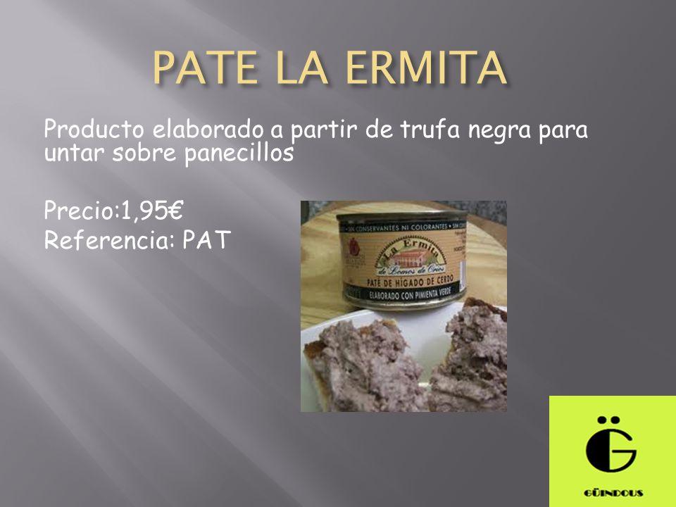 PATE LA ERMITA Producto elaborado a partir de trufa negra para untar sobre panecillos Precio:1,95 Referencia: PAT