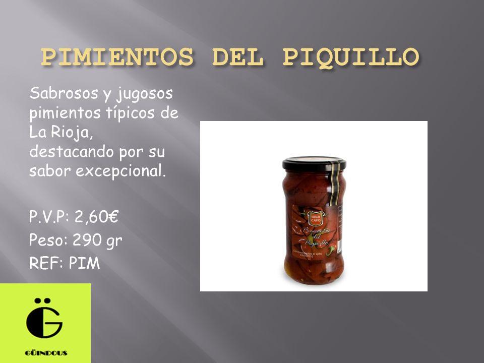 PIMIENTOS DEL PIQUILLO Sabrosos y jugosos pimientos típicos de La Rioja, destacando por su sabor excepcional. P.V.P: 2,60 Peso: 290 gr REF: PIM