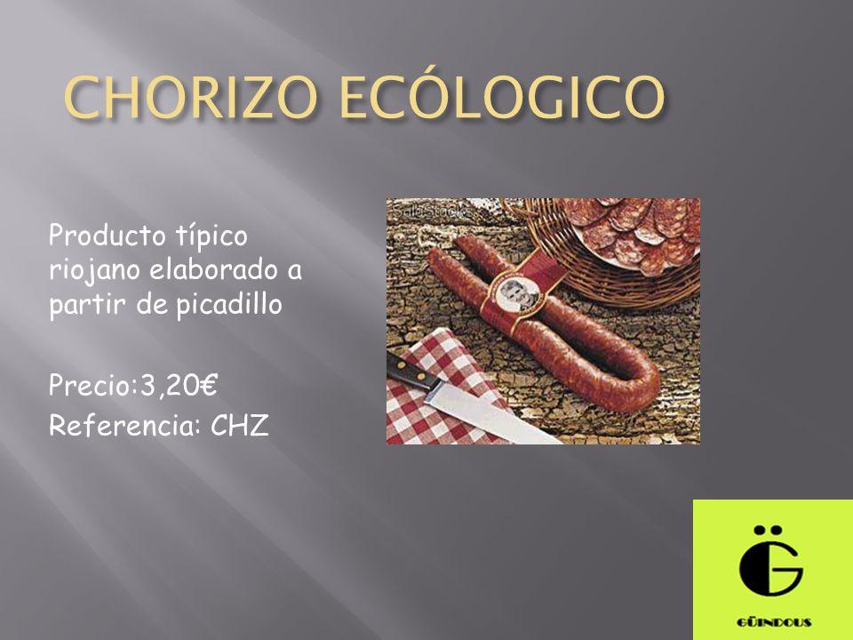 CHORIZO ECÓLOGICO Producto típico riojano elaborado a partir de picadillo Precio:3,20 Referencia: CHZ
