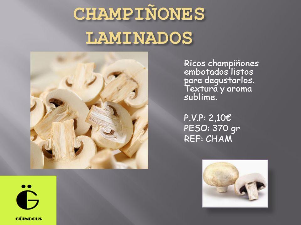 CHAMPIÑONES LAMINADOS Ricos champiñones embotados listos para degustarlos. Textura y aroma sublime. P.V.P: 2,10 PESO: 370 gr REF: CHAM