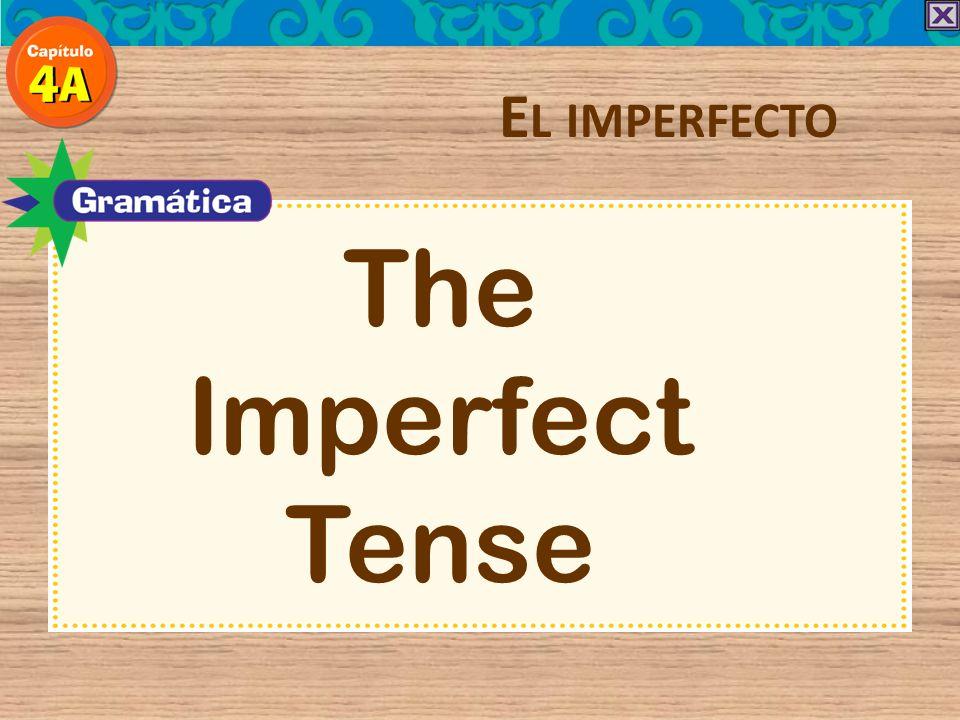 The Imperfect Tense E L IMPERFECTO