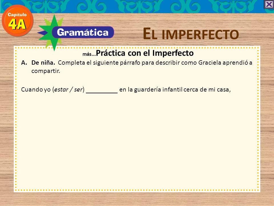 E L IMPERFECTO más... Práctica con el Imperfecto A.De niña. Completa el siguiente párrafo para describir como Graciela aprendió a compartir.