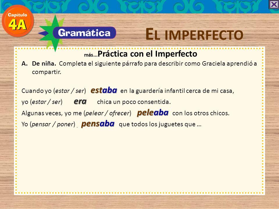 E L IMPERFECTO más... Práctica con el Imperfecto A.De niña. Completa el siguiente párrafo para describir como Graciela aprendió a compartir. estaba Cu