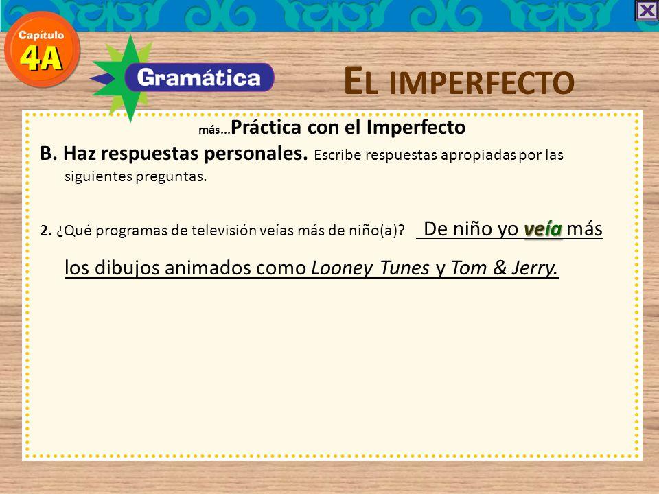 E L IMPERFECTO más... Práctica con el Imperfecto B. Haz respuestas personales. Escribe respuestas apropiadas por las siguientes preguntas. 2. ¿Qué pro