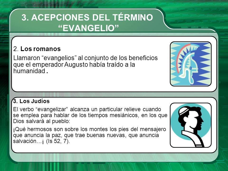 2. Los romanos Llamaron evangelios al conjunto de los beneficios que el emperador Augusto había traído a la humanidad. 3. Los Judíos El verbo evangeli