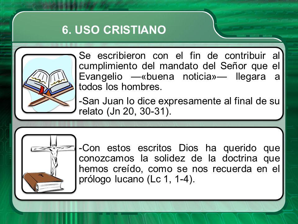 Se escribieron con el fin de contribuir al cumplimiento del mandato del Señor que el Evangelio «buena noticia» llegara a todos los hombres. -San Juan