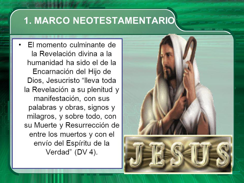 1. MARCO NEOTESTAMENTARIO El momento culminante de la Revelación divina a la humanidad ha sido el de la Encarnación del Hijo de Dios, Jesucristo lleva