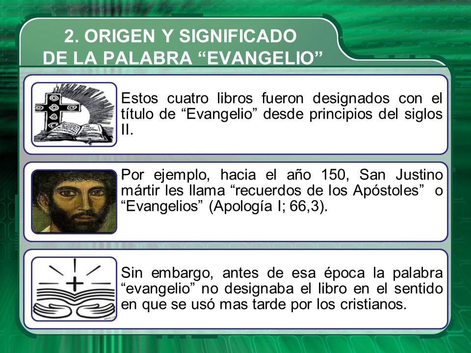 Estos cuatro libros fueron designados con el título de Evangelio desde principios del siglos II. Por ejemplo, hacia el año 150, San Justino mártir les