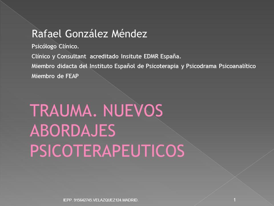 Rafael González Méndez Psicólogo Clínico. Clínico y Consultant acreditado Insitute EDMR España. Miembro didacta del Instituto Español de Psicoterapia