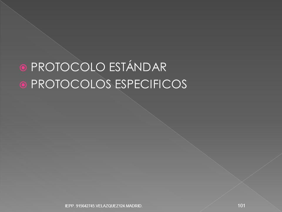 PROTOCOLO ESTÁNDAR PROTOCOLOS ESPECIFICOS 101 IEPP. 915642745.VELAZQUEZ124.MADRID.