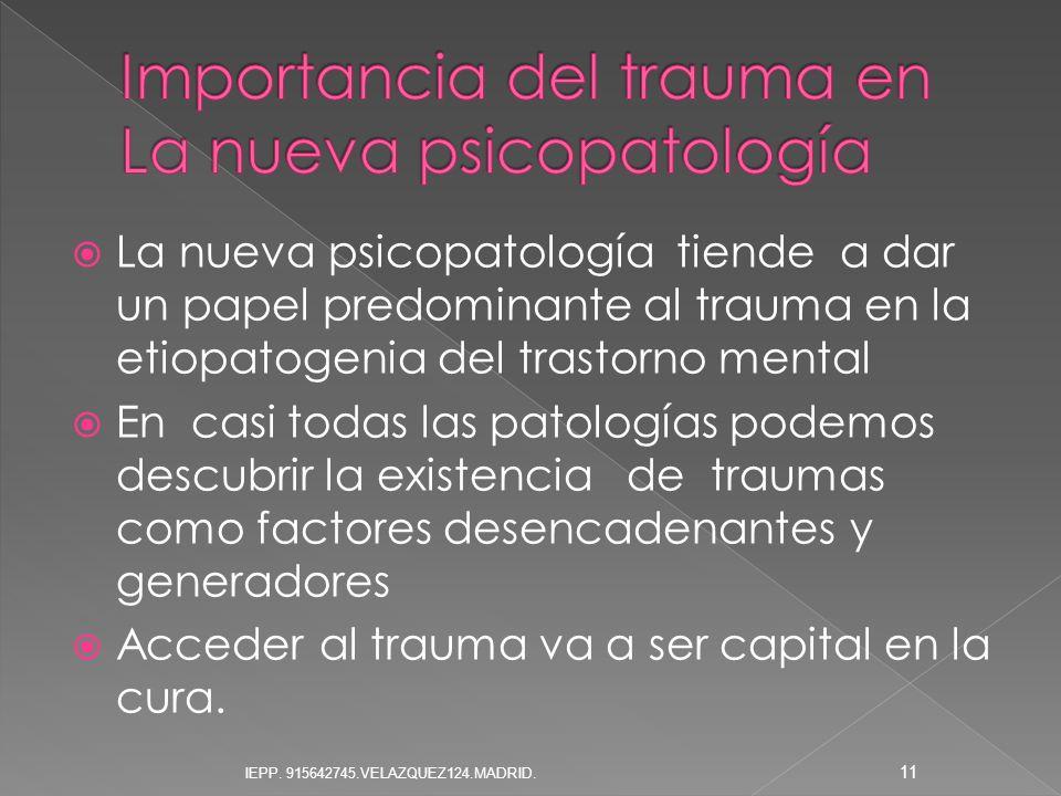 La nueva psicopatología tiende a dar un papel predominante al trauma en la etiopatogenia del trastorno mental En casi todas las patologías podemos des