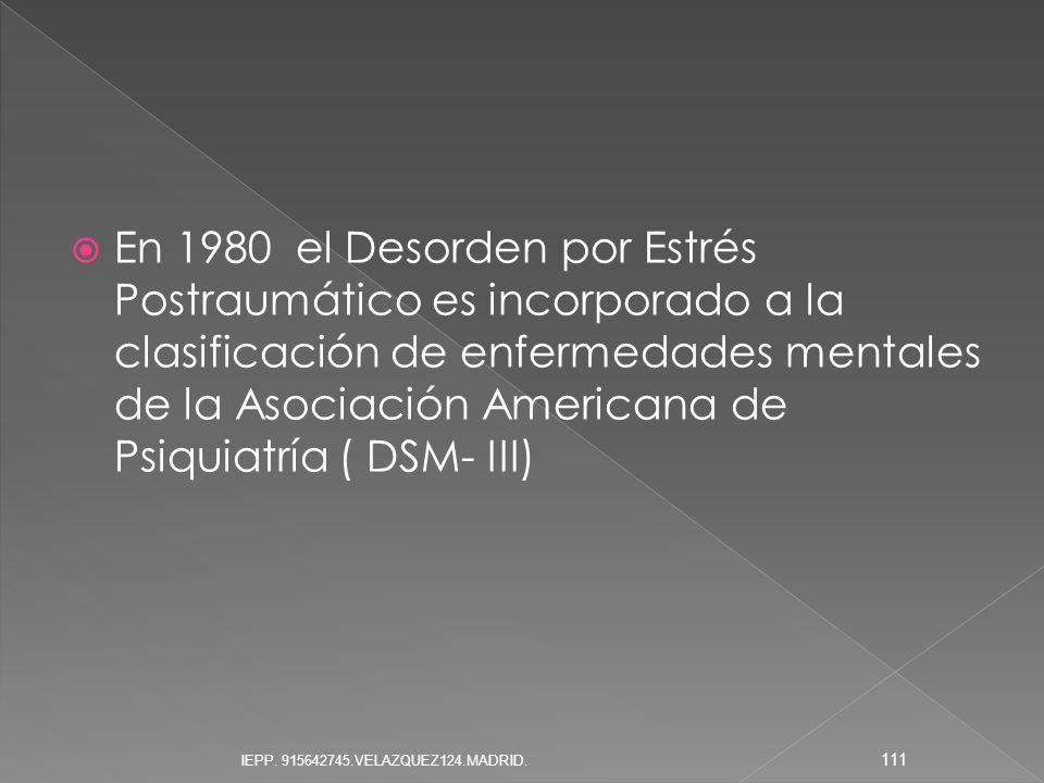 En 1980 el Desorden por Estrés Postraumático es incorporado a la clasificación de enfermedades mentales de la Asociación Americana de Psiquiatría ( DS
