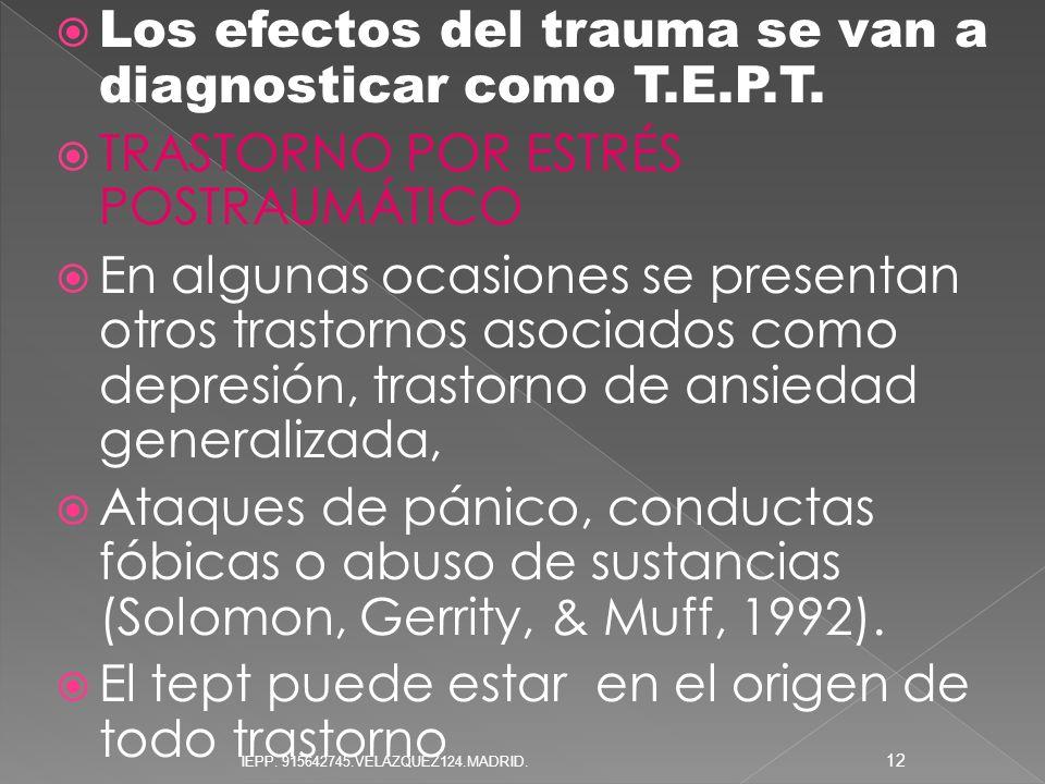 Los efectos del trauma se van a diagnosticar como T.E.P.T. TRASTORNO POR ESTRÉS POSTRAUMÁTICO En algunas ocasiones se presentan otros trastornos asoci