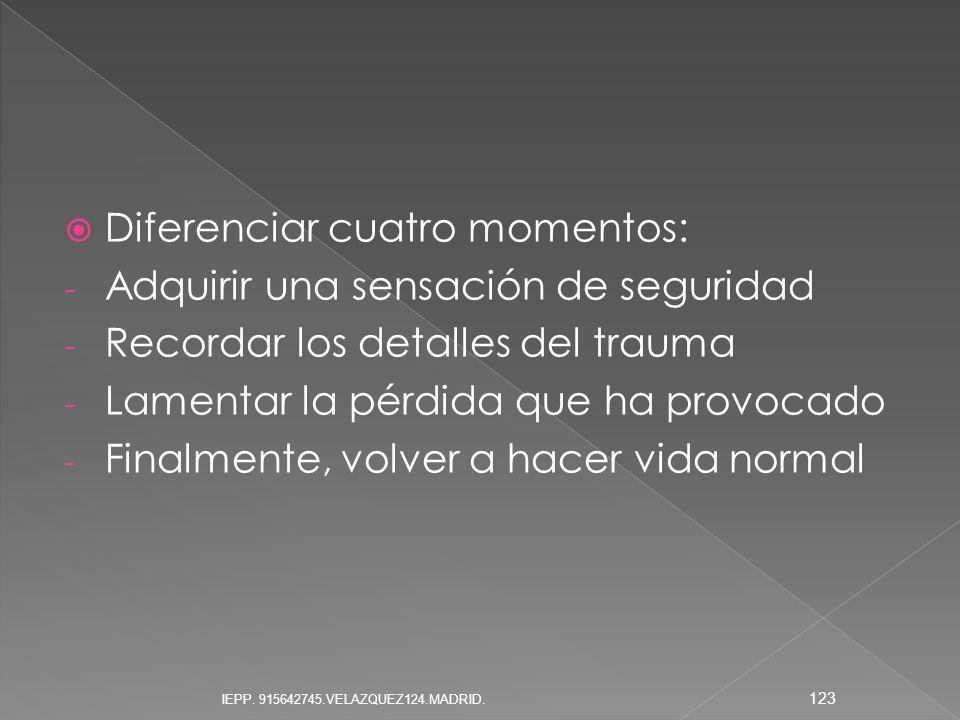 Diferenciar cuatro momentos: - Adquirir una sensación de seguridad - Recordar los detalles del trauma - Lamentar la pérdida que ha provocado - Finalme