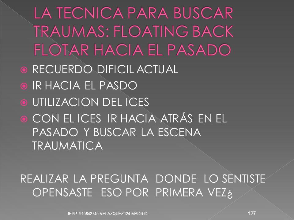 RECUERDO DIFICIL ACTUAL IR HACIA EL PASDO UTILIZACION DEL ICES CON EL ICES IR HACIA ATRÁS EN EL PASADO Y BUSCAR LA ESCENA TRAUMATICA REALIZAR LA PREGU