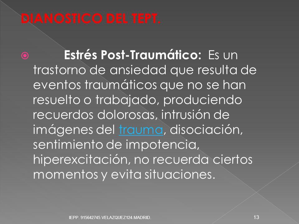DIANOSTICO DEL TEPT. Estrés Post-Traumático: Es un trastorno de ansiedad que resulta de eventos traumáticos que no se han resuelto o trabajado, produc