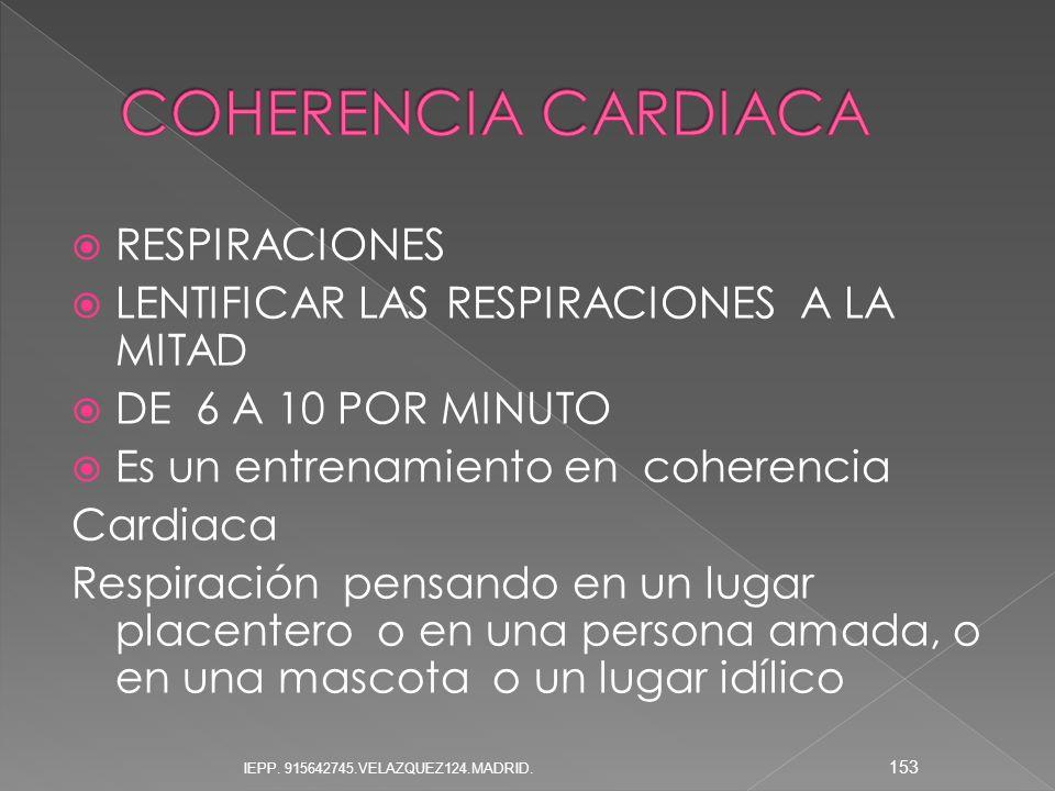 RESPIRACIONES LENTIFICAR LAS RESPIRACIONES A LA MITAD DE 6 A 10 POR MINUTO Es un entrenamiento en coherencia Cardiaca Respiración pensando en un lugar