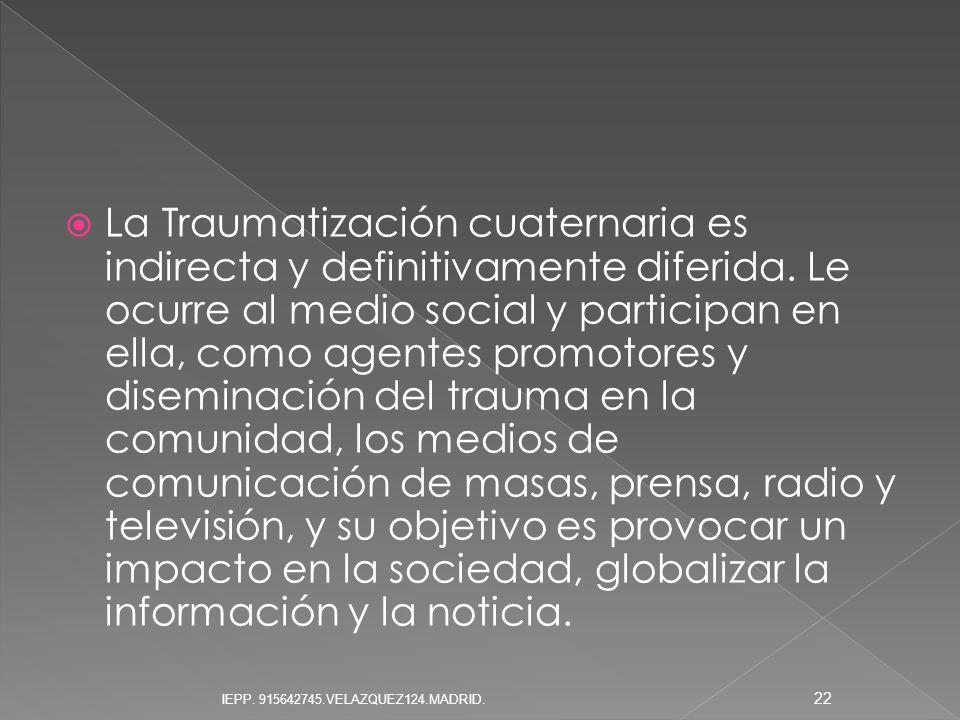 La Traumatización cuaternaria es indirecta y definitivamente diferida. Le ocurre al medio social y participan en ella, como agentes promotores y disem