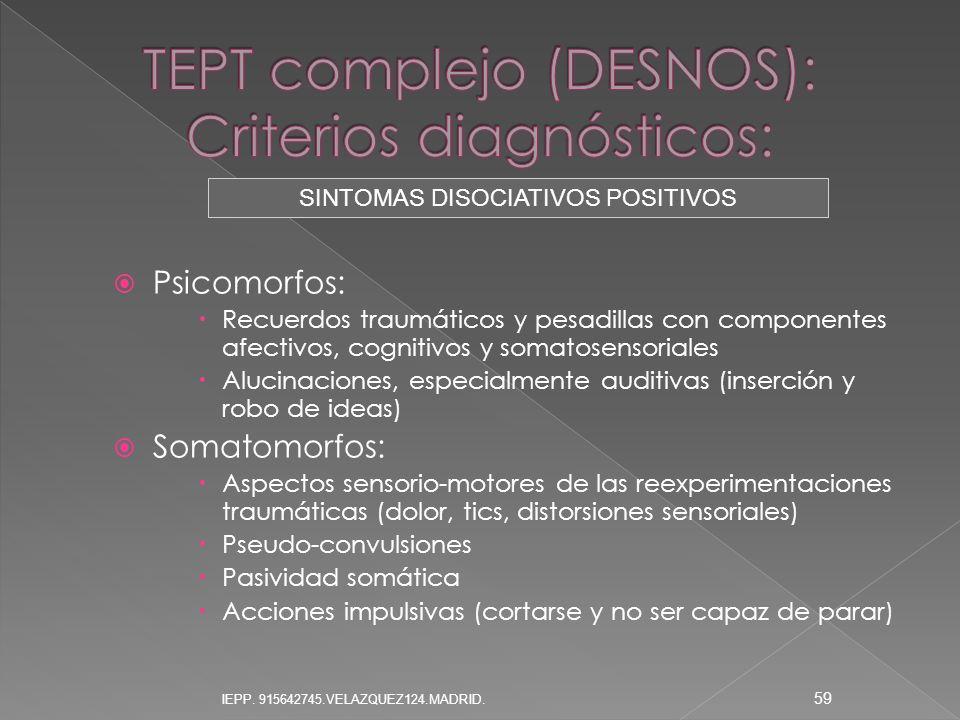 Psicomorfos: Recuerdos traumáticos y pesadillas con componentes afectivos, cognitivos y somatosensoriales Alucinaciones, especialmente auditivas (inse