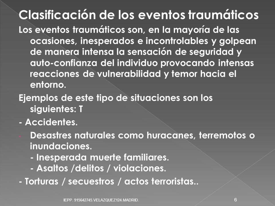 Clasificación de los eventos traumáticos Los eventos traumáticos son, en la mayoría de las ocasiones, inesperados e incontrolables y golpean de manera