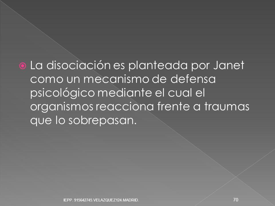 La disociación es planteada por Janet como un mecanismo de defensa psicológico mediante el cual el organismos reacciona frente a traumas que lo sobrep