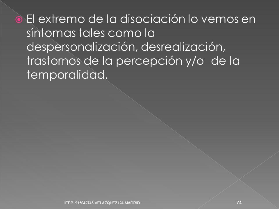 El extremo de la disociación lo vemos en síntomas tales como la despersonalización, desrealización, trastornos de la percepción y/o de la temporalidad