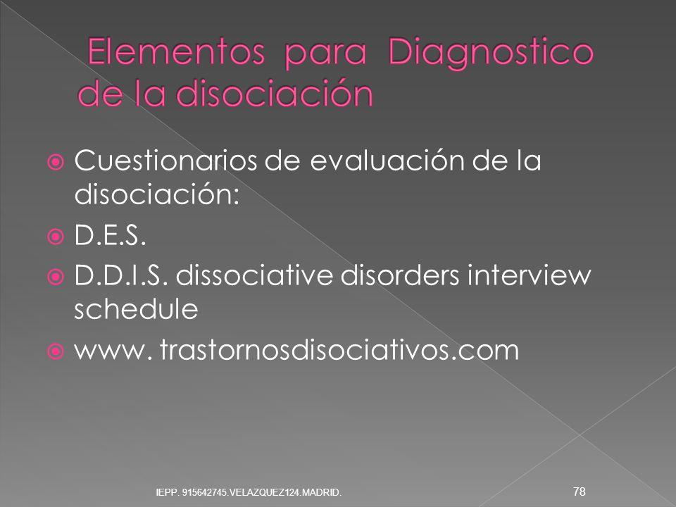 Cuestionarios de evaluación de la disociación: D.E.S. D.D.I.S. dissociative disorders interview schedule www. trastornosdisociativos.com 78 IEPP. 9156