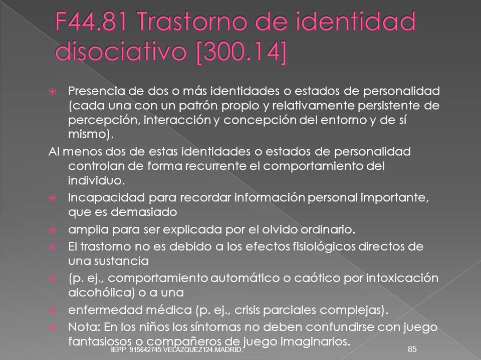 Presencia de dos o más identidades o estados de personalidad (cada una con un patrón propio y relativamente persistente de percepción, interacción y c