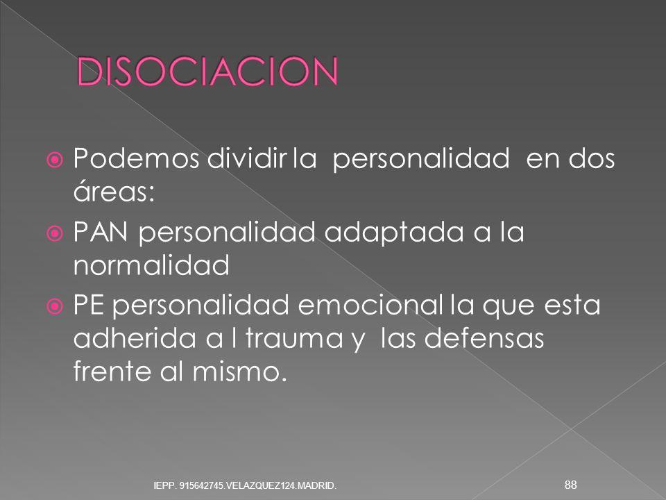 Podemos dividir la personalidad en dos áreas: PAN personalidad adaptada a la normalidad PE personalidad emocional la que esta adherida a l trauma y la
