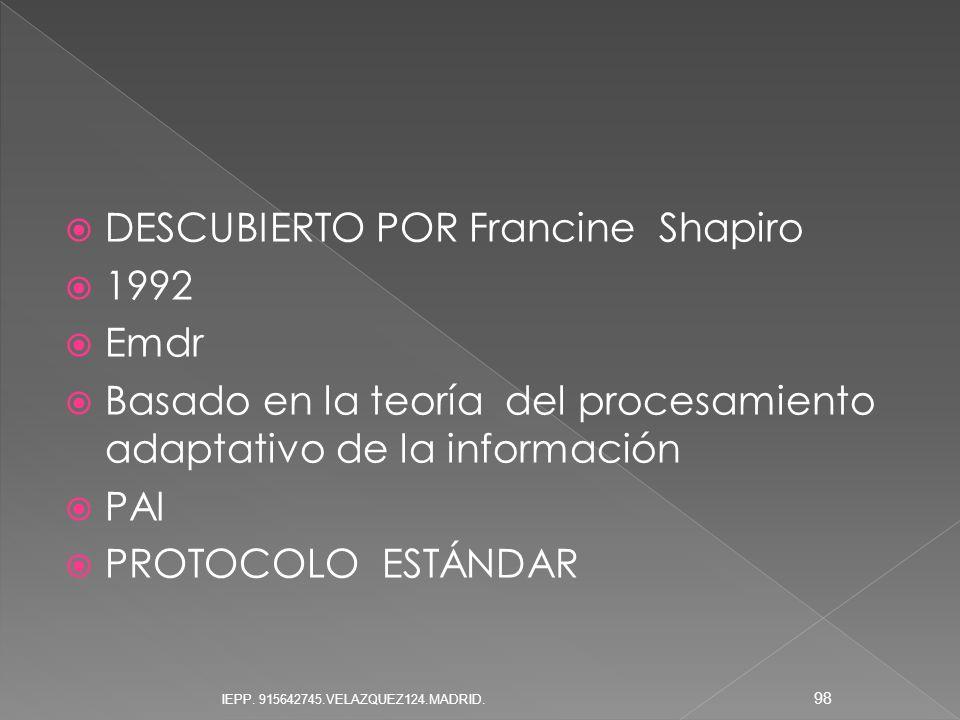 DESCUBIERTO POR Francine Shapiro 1992 Emdr Basado en la teoría del procesamiento adaptativo de la información PAI PROTOCOLO ESTÁNDAR 98 IEPP. 91564274