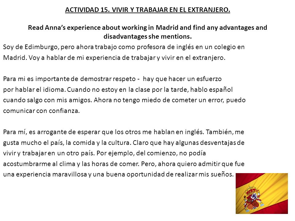 ACTIVIDAD 15. VIVIR Y TRABAJAR EN EL EXTRANJERO. Read Annas experience about working in Madrid and find any advantages and disadvantages she mentions.