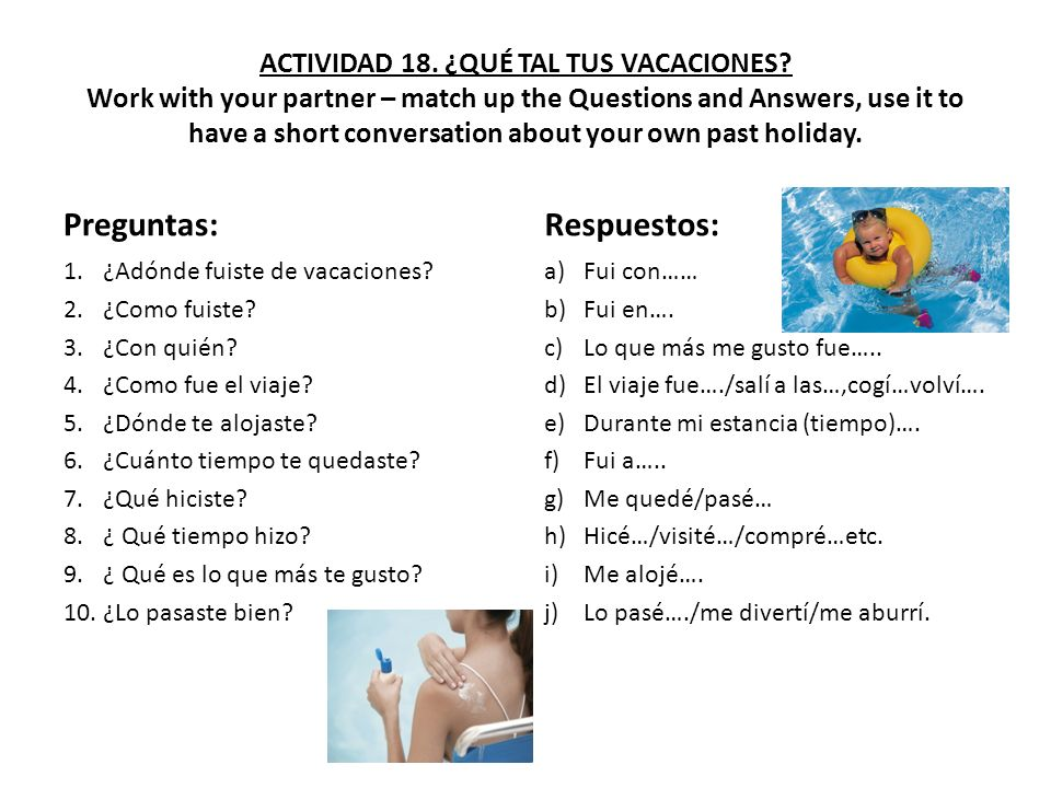 ACTIVIDAD 18. ¿QUÉ TAL TUS VACACIONES? Work with your partner – match up the Questions and Answers, use it to have a short conversation about your own